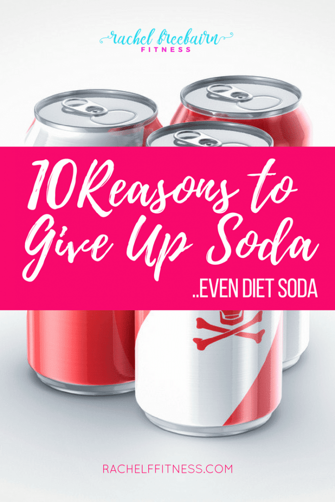 10 Reasons to Give Up Soda | Rachel Freebairn Fitness
