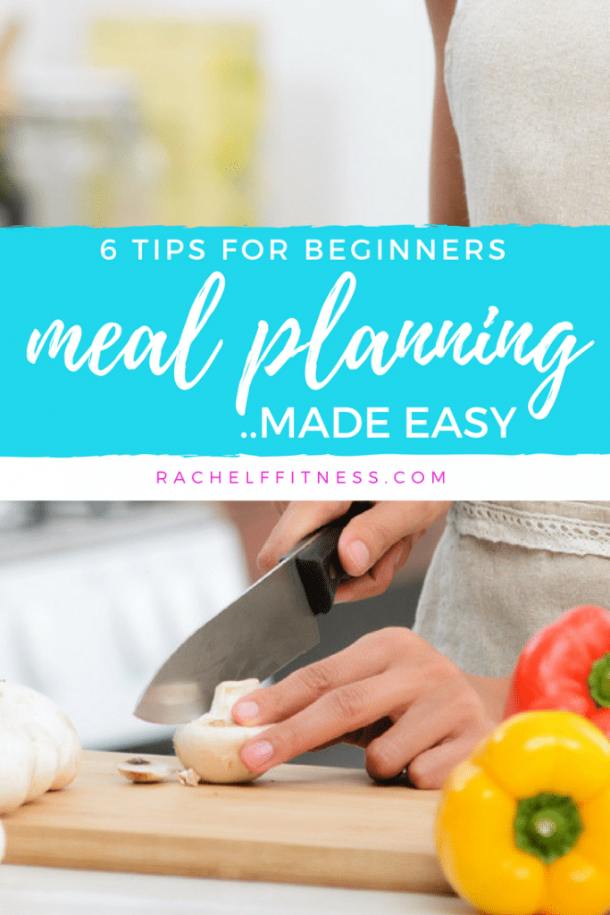 Meal Planning Made Easy - 6 Tips for Beginners. Want to learn how to meal plan but think it's overwhelming? 6 Tips to Help You Get Started Meal Planning. | Rachel Freebairn Fitness | #mealplanning #mealplan #mealplanner #healthymealplan