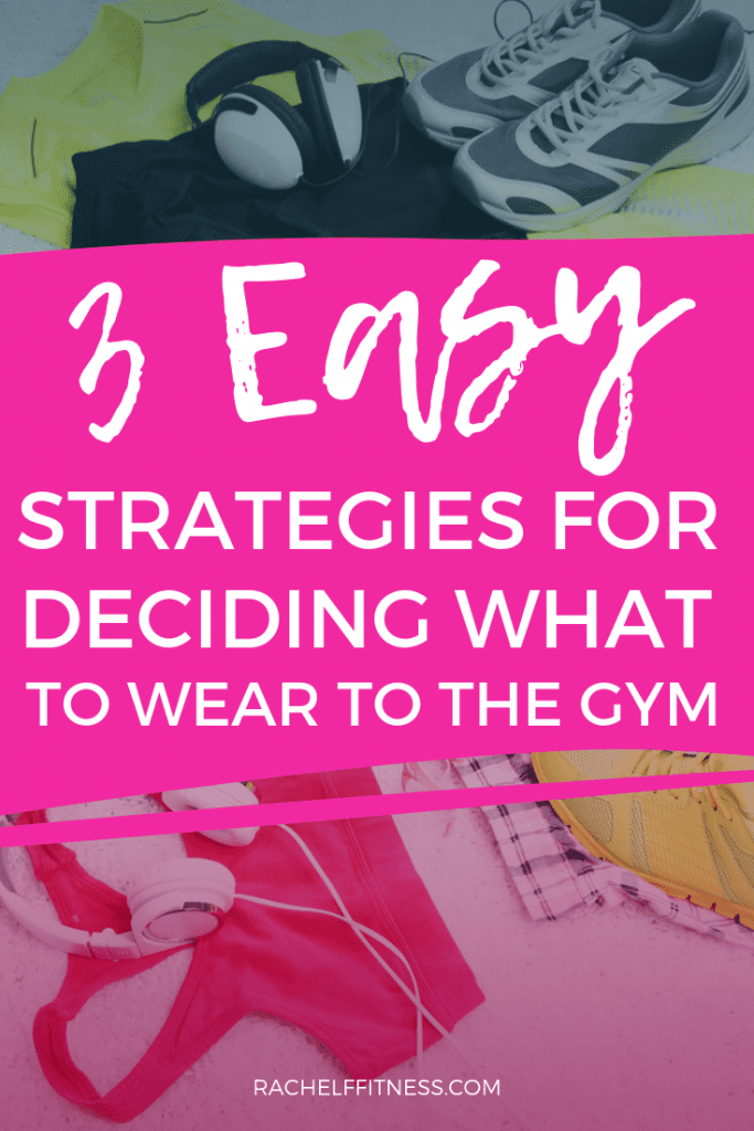 3 Easy Strategies for Deciding What to Wear to the Gym